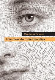 okładka I nie mów do mnie Dżordżyk, Książka | Tarasiuk Magdalena