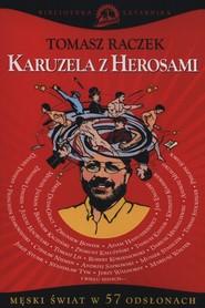 okładka Karuzela z herosami Męski świat w 57 odsłonach, Książka | Tomasz Raczek