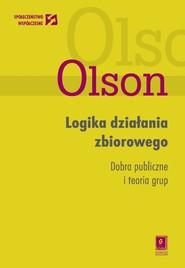 okładka Logika działania zbiorowego Dobra publiczne i teoria grup, Książka | Mancur Olson