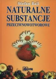 okładka Naturalne substancje przeciwnowotworowe, Książka   Ball Stefan