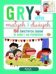 okładka Gry dla małych i dużych 150 świetnych zabaw na podwórku i w domu, Książka | Monnet Valerie