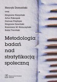 okładka Metodologia badań nad stratyfikacją społeczną, Książka   Henryk Domański, Zbigniew Karpiński, Artur i inni Pokropek