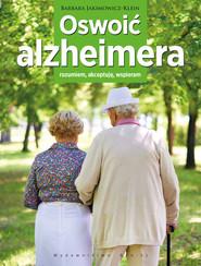 okładka Oswoić alzheimera Rozumiem, akceptuję, wspieram, Książka | Barbara Jakimowicz-Klein