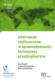 okładka Informacje niefinansowe w sprawozdawczości biznesowej przedsiębiorstw, Książka | Ewa Śnieżek, Joanna Krasodomska, Arleta Szadziewska