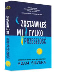 okładka Zostawiłeś mi tylko przeszłość, Książka | Adam Silvera