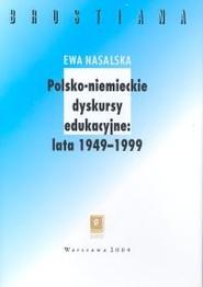 okładka Polsko-niemieckie dyskursy edukacyjne 1949-1999, Książka   Nasalska Ewa