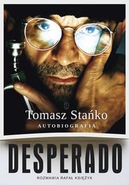 okładka Desperado Autobiografia Rozmawia Rafał Księżyk, Książka | Tomasz Stańko, Rafał Księżyk