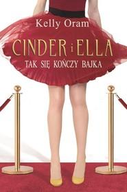 okładka Cinder i Ella Tak kończy się bajka, Książka | Kelly Oram