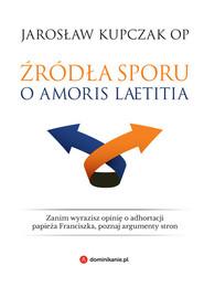okładka Źródła sporu o Amoris laetitia, Książka | Jarosław Kupczak