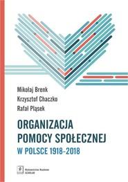 okładka Organizacja pomocy społecznej w Polsce 1918-2018 Podręcznik akademicki, Książka | Mikołaj Brenk, Krzysztof Chaczko, Rafał  Pląsek