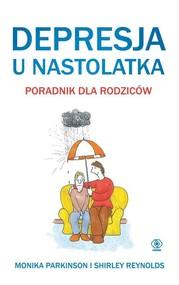 okładka Depresja u nastolatka Poradnik dla rodziców, Książka | Monika Parkinson, Shirley Reynolds