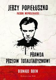 okładka Jerzy Popiełuszko Prawda przeciw totalitaryzmowi, Książka   Bernard Brien, Charles Wright