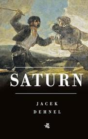 okładka Saturn Czarne obrazy z życia mężczyzn z rodziny Goya, Książka | Jacek Dehnel