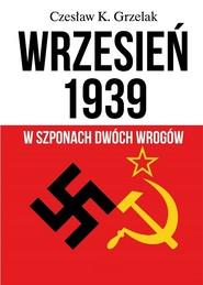 okładka Wrzesień 1939 W szponach dwóch wrogów, Książka | Czesław K. Grzelak