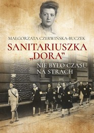 okładka Sanitariuszka Dora Nie było czasu na strach, Książka | Czerwińska-Buczek Małgorzata