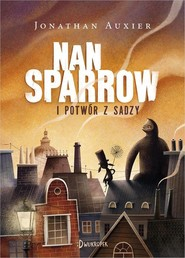 okładka Nan Sparrow i potwór z sadzy, Książka | Jonathan Auxier