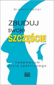 okładka Zbuduj swoje szczęście Vademecum życia spełnionego, Książka | Tallar Grażyna