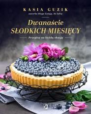 okładka Dwanaście słodkich miesięcy Przepisy na każdą okazję, Książka | Guzik Kasia