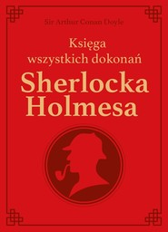 okładka Sherlock Holmes. Księga wszystkich dokonań - edycja kolekcjonerska, Książka | Arthur Conan Doyle