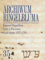 okładka Archiwum Ringelbluma Konspiracyjne Archiwum Getta Warszawy Tom 35 Emanuel Ringelblum, Żydzi w Wars, Książka |