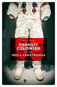 okładka Pierwszy człowiek Historia Neila Armstronga, Książka | James R. Hansen