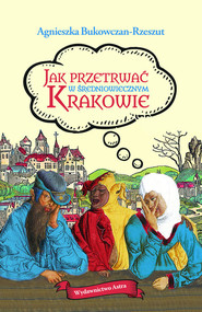 okładka Jak przetrwać w średniowiecznym Krakowie, Książka   Agnieszka Bukowczan-Rzeszut