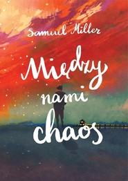 okładka Między nami chaos, Książka   Miller Samuel