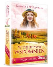 okładka Stacja Jagodno Tom 8 W obiektywie wspomnień, Książka | Karolina Wilczyńska