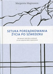 okładka Sztuka porządkowania życia po szwedzku Jak sprawić, żeby najbliżsi zachowali po nas wyłącznie dobre wspomnienia, Książka | Magnusson Margareta