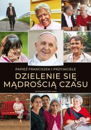 okładka Dzielenie się mądrością czasu, Książka | Papież Franciszek