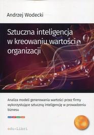 okładka Sztuczna inteligencja w kreowaniu wartości organizacji, Książka | Wodecki Andrzej