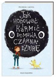 okładka Jak hodować i karmić domową czarną dziurę, Książka | Michelle Cuevas