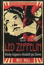 okładka Led Zeppelin Kiedy giganci chodzili po ziemi, Książka | Mick Wall