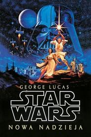 okładka Star Wars Gwiezdne wojny Nowa nadzieja, Książka   George Lucas