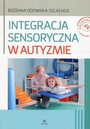 okładka Integracja sensoryczna w autyzmie, Książka   Odowska-Szlachcic Bożenna