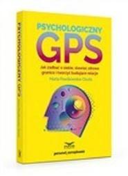 okładka Psychologiczny GPS Jak zadbać o siebie,stawiać zdrowe granice i tworzyć budujące relacje, Książka | Marta Pawlikowska-Olszta