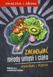 okładka Zachować młody umysł i ciało Wskazówki i przepisy, Książka | Choroszyński Mikołaj