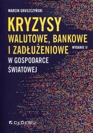 okładka Kryzysy walutowe, bankowe i zadłużeniowe w gospodarce światowej, Książka | Gruszczyński Marcin