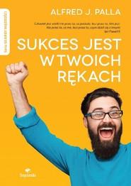 okładka Sukces jest w twoich rękach, Książka | Alfred J. Palla