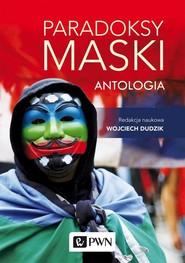 okładka Paradoksy maski. Antologia, Książka   Dudzik Wojciech