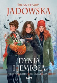 okładka Dynia i jemioła Nietypowe historie świąteczne, Książka | Aneta Jadowska