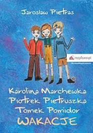 okładka Karolina Marchewka Piotrek Pietruszka Tomek Pomidor Wakacje, Książka | Pietras Jarosław
