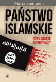 okładka Państwo Islamskie Nowe oblicze terroryzmu?, Książka | Stempień Marta
