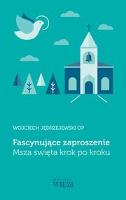 okładka Fascynujące zaproszenie Msza święta krok po kroku, Książka   Jędrzejewski Wojciech