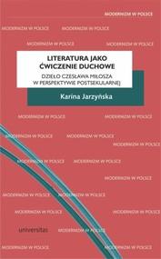 okładka Literatura jako ćwiczenie duchowe. Dzieło Czesława Miłosza w perspektywie postsekularnej, Książka | Jarzyńska Karina