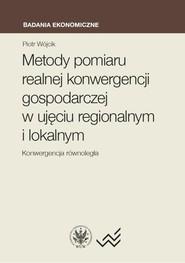 okładka Metody pomiaru realnej konwergencji gospodarczej w ujęciu regionalnym i lokalnym. Konwergencja równo, Książka   Piotr  Wójcik