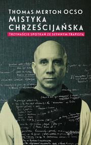 okładka Mistyka chrześcijańska Trzynaście spotkań ze słynnym trapistą, Książka | Thomas Merton