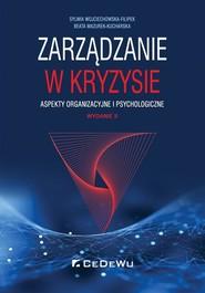 okładka Zarządzanie w kryzysie Aspekty organizacyjne i psychologiczne, Książka   Sylwia Wojciechowska-Filipek, Beata Mazurek-Kucharska