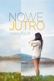 okładka Nowe jutro, Książka   Polte Agata