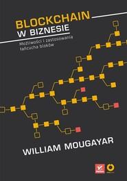 okładka Blockchain w biznesie Możliwości i zastosowania łańcucha bloków, Książka | Mougayar (author) William, Buterin (foreword) Vitalik